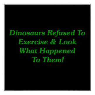 Dinosaurs Refused To Exercise Poster