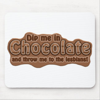 DIP ME IN CHOCOLATE mousepad