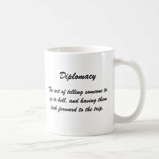 Diplomacy, The art of telling someone to go