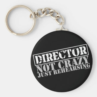 Director: Not Crazy Just Rehearsing Basic Round Button Key Ring