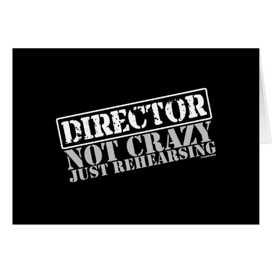 Director: Not Crazy Just Rehearsing Card