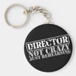 Director: Not Crazy Just Rehearsing Key Chain