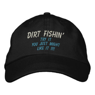 DIRT FISHIN', Try It, You Just Might, LIKE IT !!!! Embroidered Hats