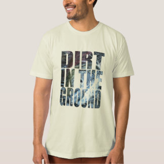 Dirt in the Ground T-Shirt