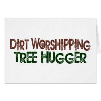 Dirt Worshipping Tree Hugger Greeting Card