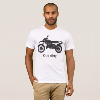 Dirtbike - Ride dirty. T-Shirt