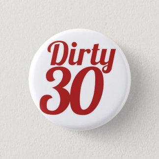 Dirty 30 3 cm round badge