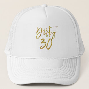 Dirty 30 Birthday Gold Foil And White Trucker Hat