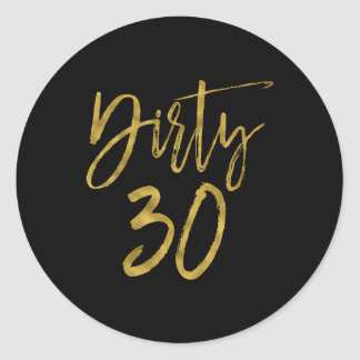 Dirty 30   Dirty Thirty Classic Round Sticker