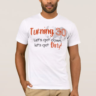 Dirty 30! T-Shirt