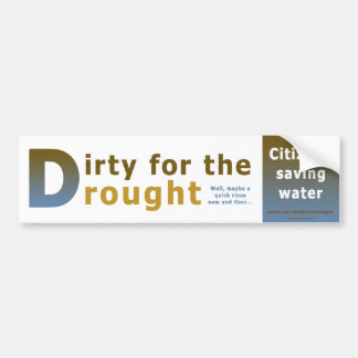 Dirty for the Drought Bumper Stickers