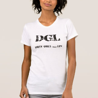 Dirty Girls For Life T-Shirt