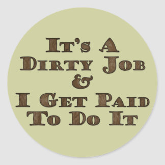 Dirty Job Classic Round Sticker