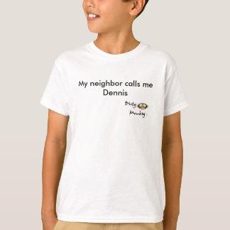 Dirty Monkey My neighbor calls me Dennis T-Shirt
