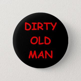 dirty old ,man 6 cm round badge