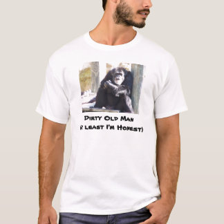 , Dirty Old Man(at least I'm Honest) T-Shirt