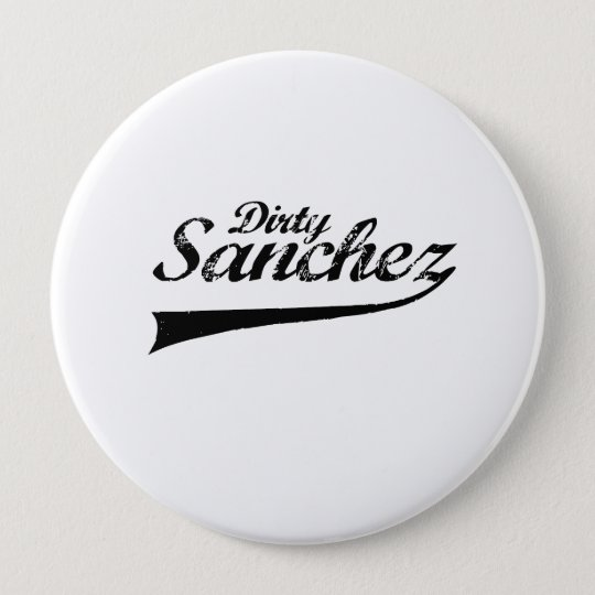 Dirty sanchez 10 cm round badge