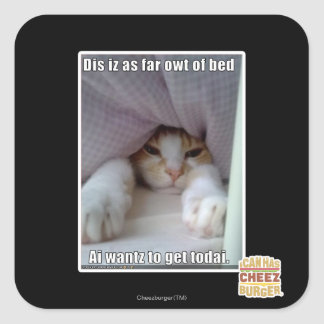 Dis iz as far owt of bed.. square sticker