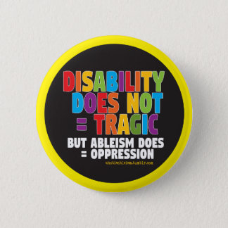 Disability Does Not = Tragic 6 Cm Round Badge