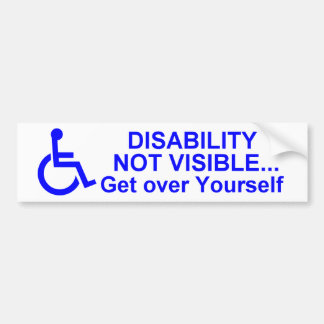 DISABILITY NOT VISIBLE... Get Over Yourself Bumper Stickers