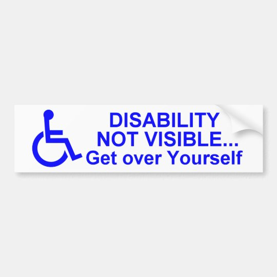 DISABILITY NOT VISIBLE Get Over Yourself Bumper Sticker