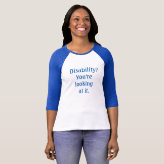 """""""Disability? You're looking at it."""" Shirt"""