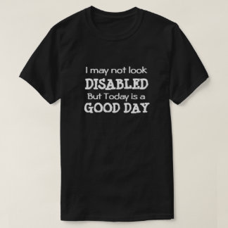 Disabled Good Day T-Shirt