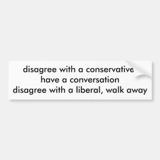 disagree with a conservative,have a conversatio... bumper sticker