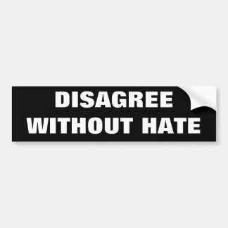DISAGREE WITHOUT HATE BUMPER STICKER
