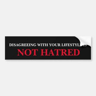 Disagreeing with Your Lifestyle is NOT Hatred Bumper Sticker