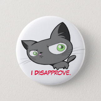 Disapproval Kitty button. 6 Cm Round Badge