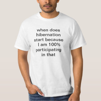 Discount when does hibernation start because I T-Shirt