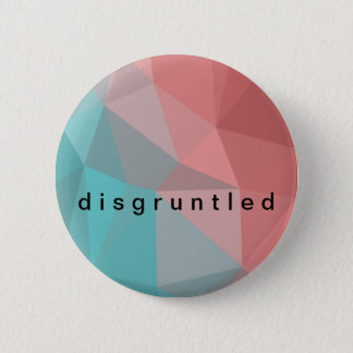 Disgruntled 6 Cm Round Badge