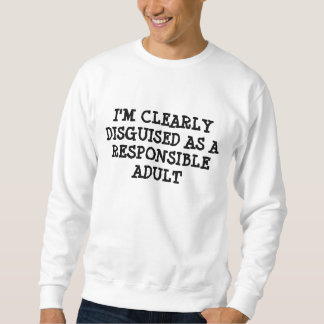 DISGUISED AS RESPONSIBLE ADULT SWEATSHIRT