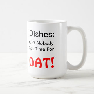 Dishes: Ain't Nobody Got Time For DAT mug