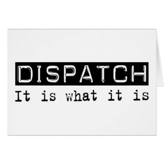 Dispatch It Is Cards