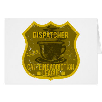 Dispatcher Caffeine Addiction League Greeting Card
