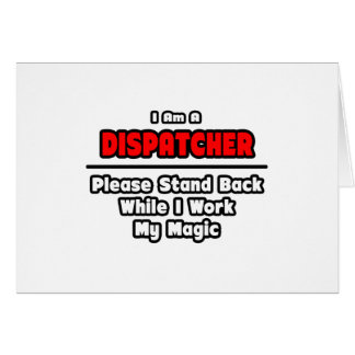 Dispatcher ... Work My Magic Greeting Card