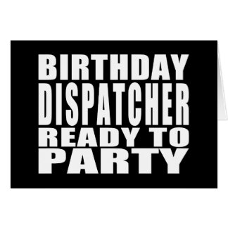 Dispatchers : Birthday Dispatcher Ready to Party Cards