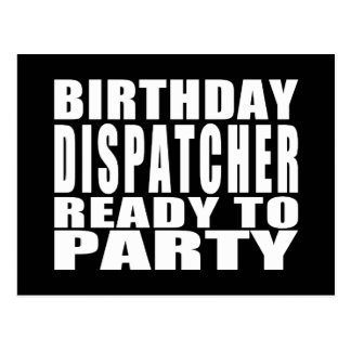 Dispatchers : Birthday Dispatcher Ready to Party Postcard