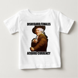 Disregard Females Acquire Currency Baby T-Shirt