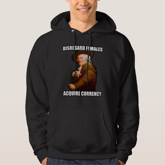 Disregard Females Acquire Currency Hoodie