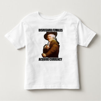 Disregard Females Acquire Currency Toddler T-Shirt