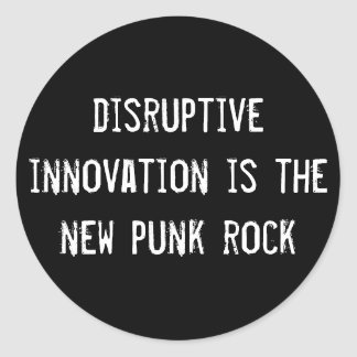 disruptive innovation is the new punk rock classic round sticker