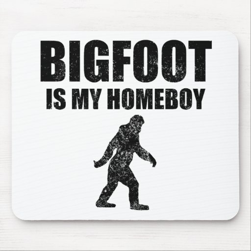 Distressed Bigfoot Is My Homeboy Mouse Pad