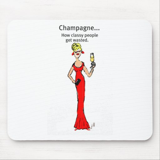 "Diva: Champagne ""How Classy People Get Wasted"" Mousepads"