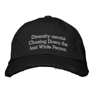 Diversity means Chasing Down the last White person Embroidered Baseball Cap