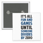 Dividing By Zero Is Not A Game Pinback Button