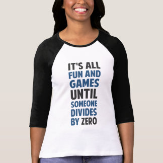 Dividing By Zero Is Not A Game Tshirt