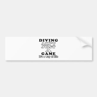Diving Ain't Just A Game It's A Way Of Life Bumper Sticker